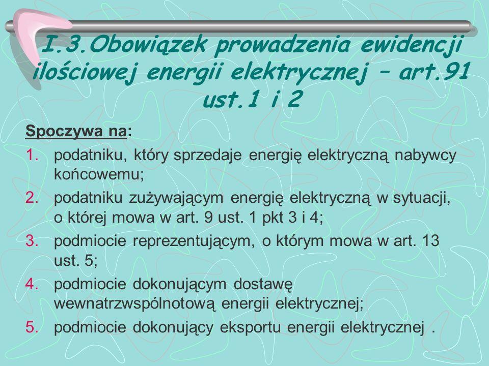 I.3.Obowiązek prowadzenia ewidencji ilościowej energii elektrycznej – art.91 ust.1 i 2