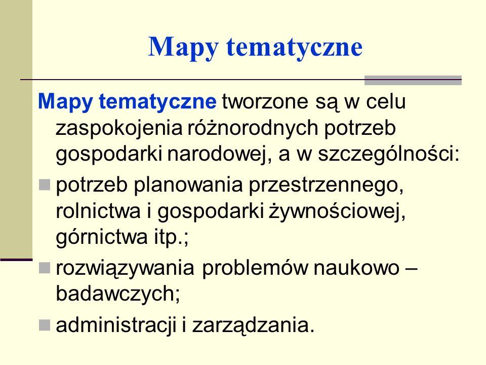 Mapy tematyczneMapy tematyczne tworzone są w celu zaspokojenia różnorodnych potrzeb gospodarki narodowej, a w szczególności:
