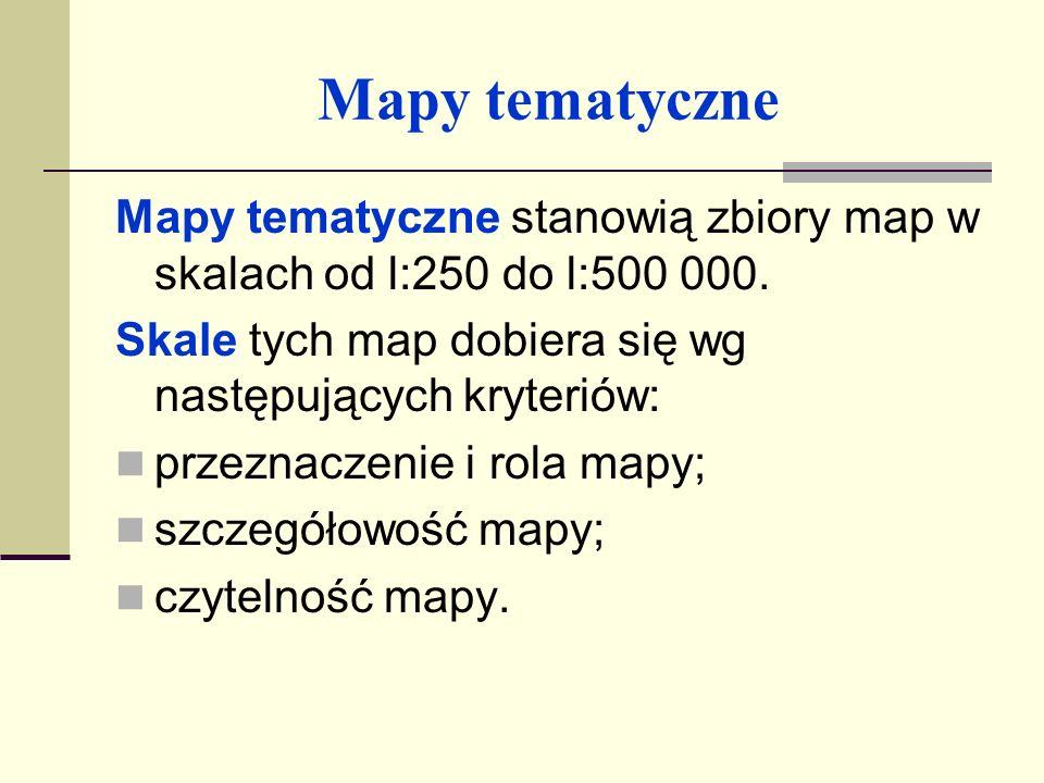 Mapy tematyczne Mapy tematyczne stanowią zbiory map w skalach od l:250 do l:500 000. Skale tych map dobiera się wg następujących kryteriów:
