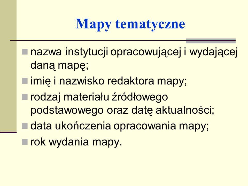 Mapy tematyczne nazwa instytucji opracowującej i wydającej daną mapę;