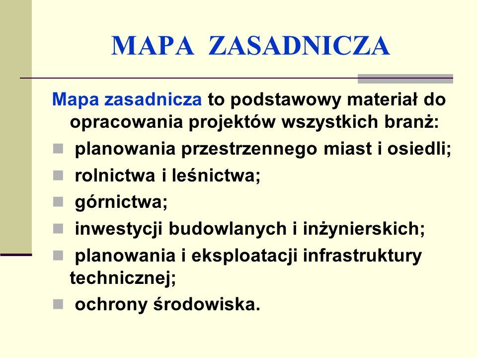 MAPA ZASADNICZA Mapa zasadnicza to podstawowy materiał do opracowania projektów wszystkich branż: planowania przestrzennego miast i osiedli;
