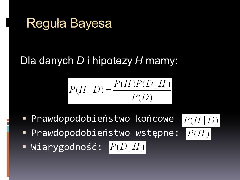 Reguła Bayesa Dla danych D i hipotezy H mamy: