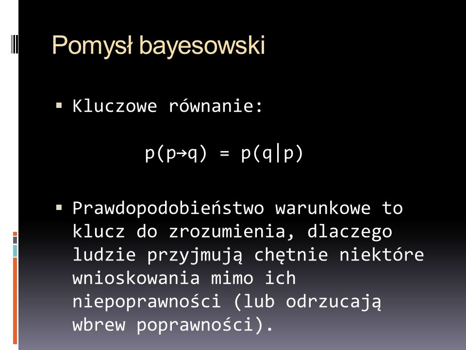 Pomysł bayesowski Kluczowe równanie: p(p→q) = p(q|p)