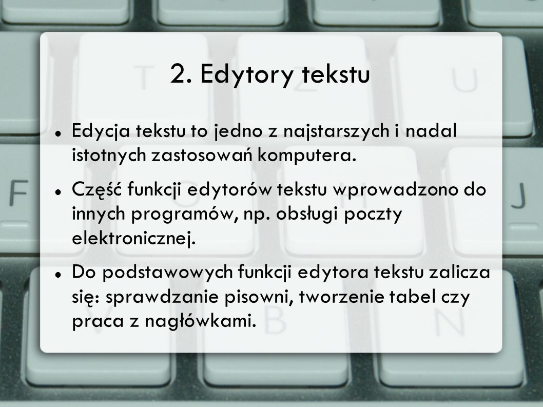 2. Edytory tekstu Edycja tekstu to jedno z najstarszych i nadal istotnych zastosowań komputera.