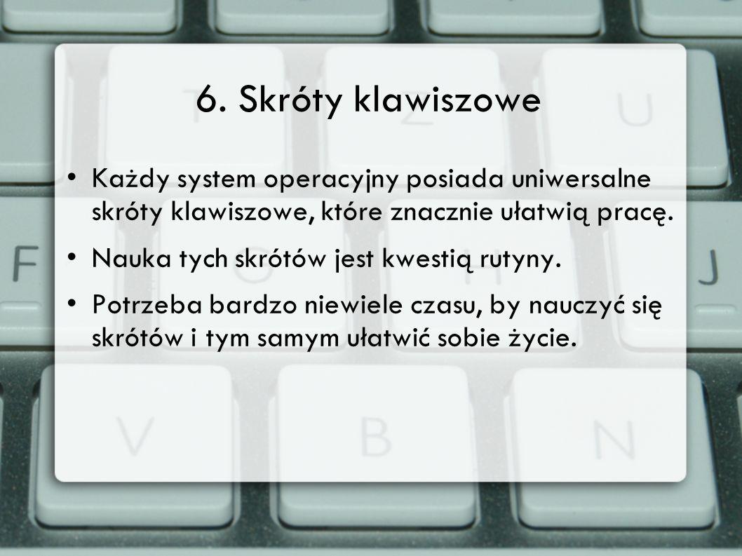 6. Skróty klawiszowe Każdy system operacyjny posiada uniwersalne skróty klawiszowe, które znacznie ułatwią pracę.