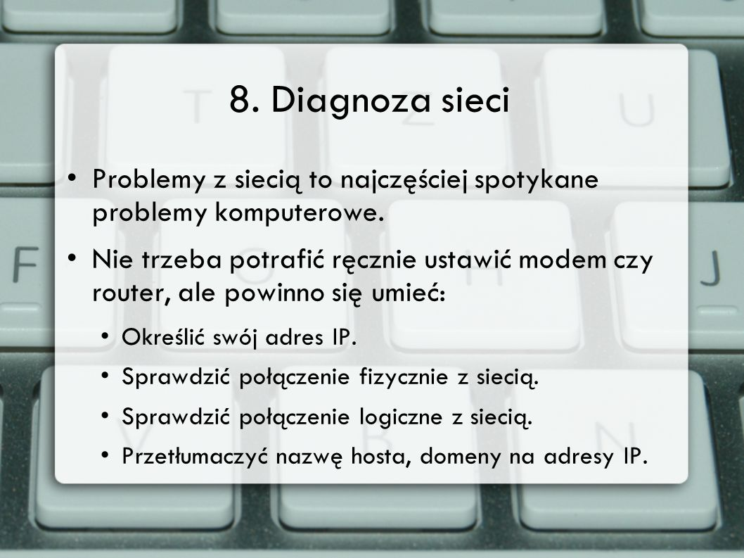 8. Diagnoza sieci Problemy z siecią to najczęściej spotykane problemy komputerowe.