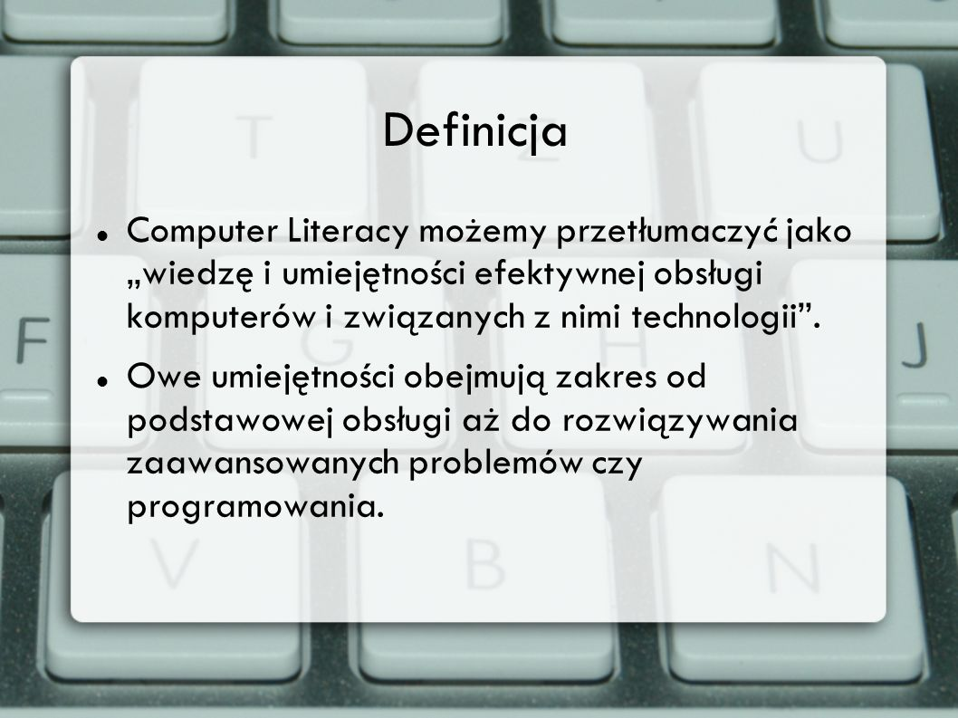 """Definicja Computer Literacy możemy przetłumaczyć jako """"wiedzę i umiejętności efektywnej obsługi komputerów i związanych z nimi technologii ."""