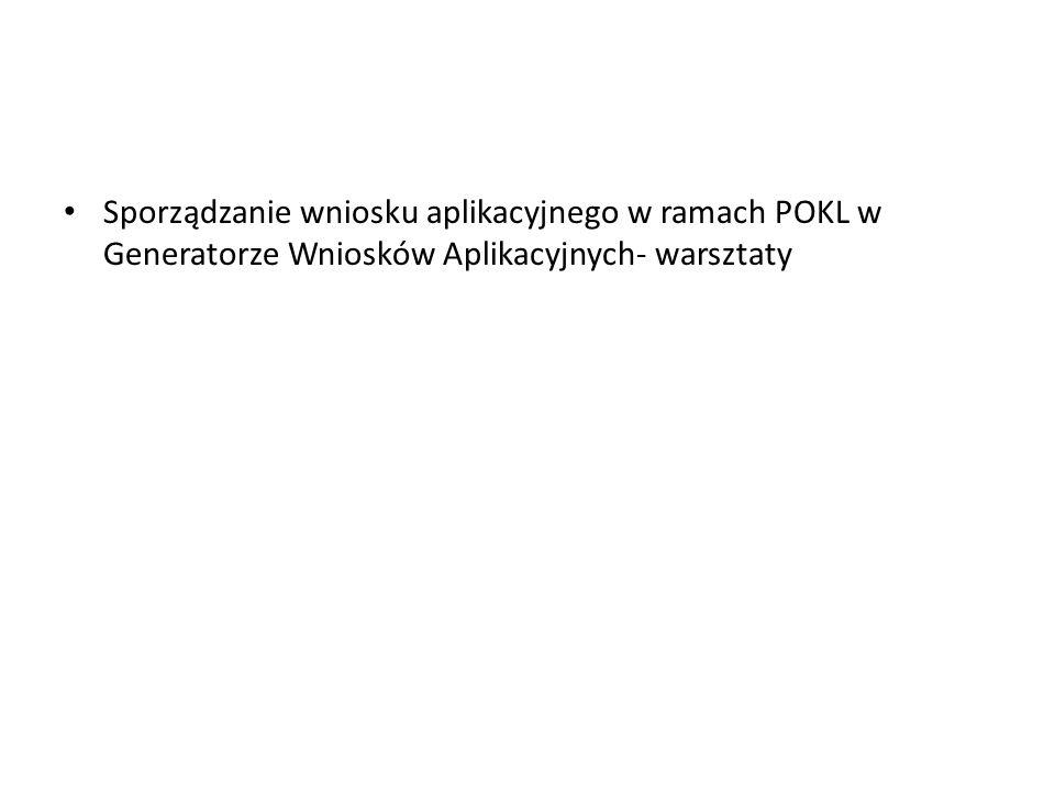 Sporządzanie wniosku aplikacyjnego w ramach POKL w Generatorze Wniosków Aplikacyjnych- warsztaty
