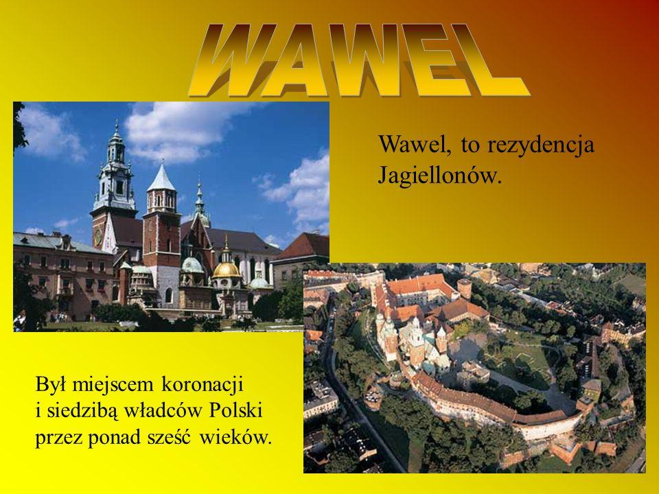 WAWEL Wawel, to rezydencja Jagiellonów. Był miejscem koronacji