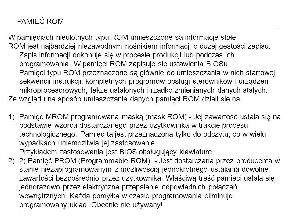 PAMIĘĆ ROM W pamięciach nieulotnych typu ROM umieszczone są informacje stałe.