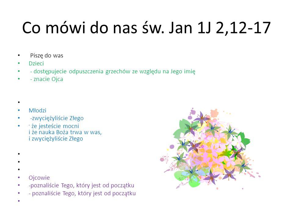 Co mówi do nas św. Jan 1J 2,12-17 Piszę do was Dzieci