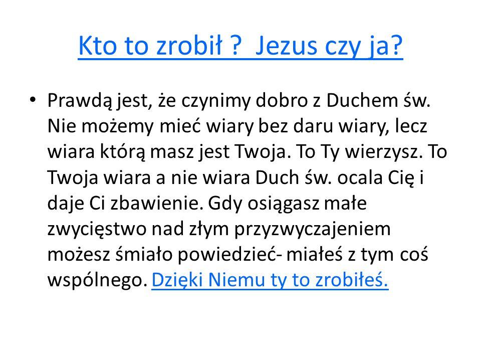 Kto to zrobił Jezus czy ja