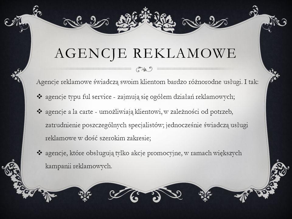 Agencje reklamowe Agencje reklamowe świadczą swoim klientom bardzo różnorodne usługi. I tak: