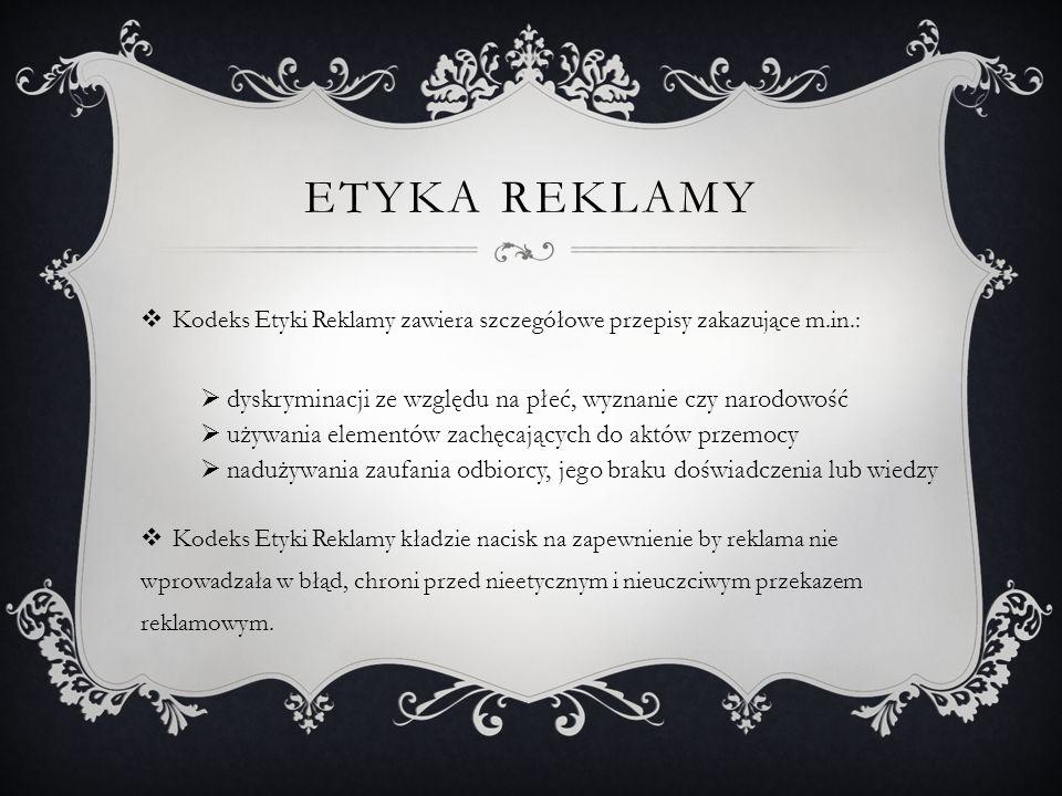 Etyka reklamy Kodeks Etyki Reklamy zawiera szczegółowe przepisy zakazujące m.in.: dyskryminacji ze względu na płeć, wyznanie czy narodowość.