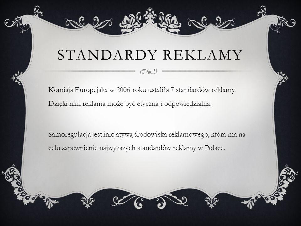 standardy reklamy Komisja Europejska w 2006 roku ustaliła 7 standardów reklamy. Dzięki nim reklama może być etyczna i odpowiedzialna.