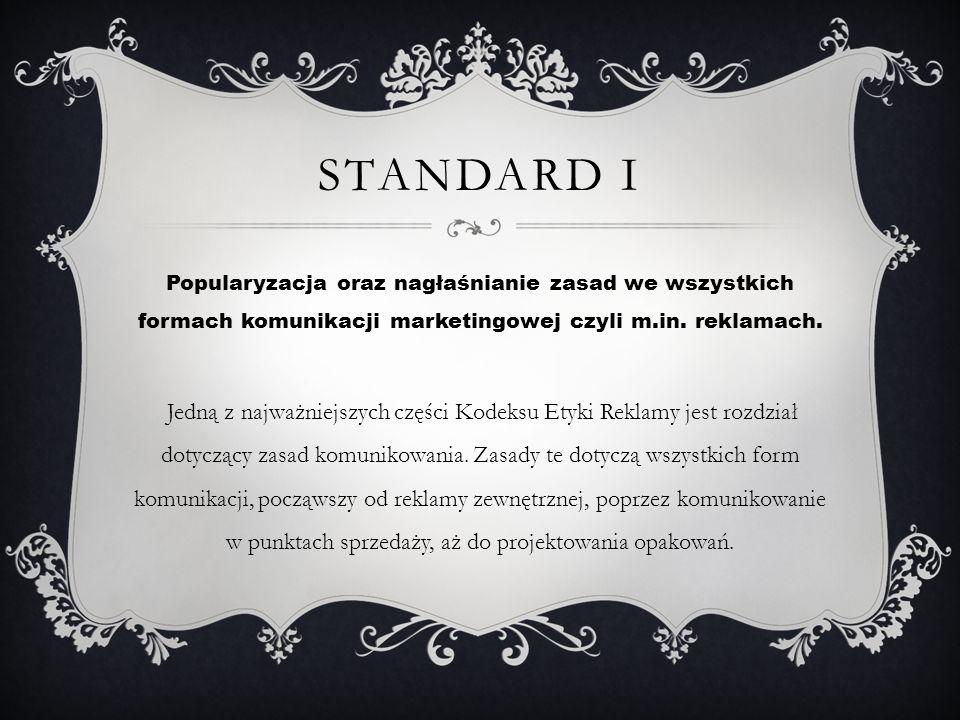 Standard I Popularyzacja oraz nagłaśnianie zasad we wszystkich formach komunikacji marketingowej czyli m.in. reklamach.