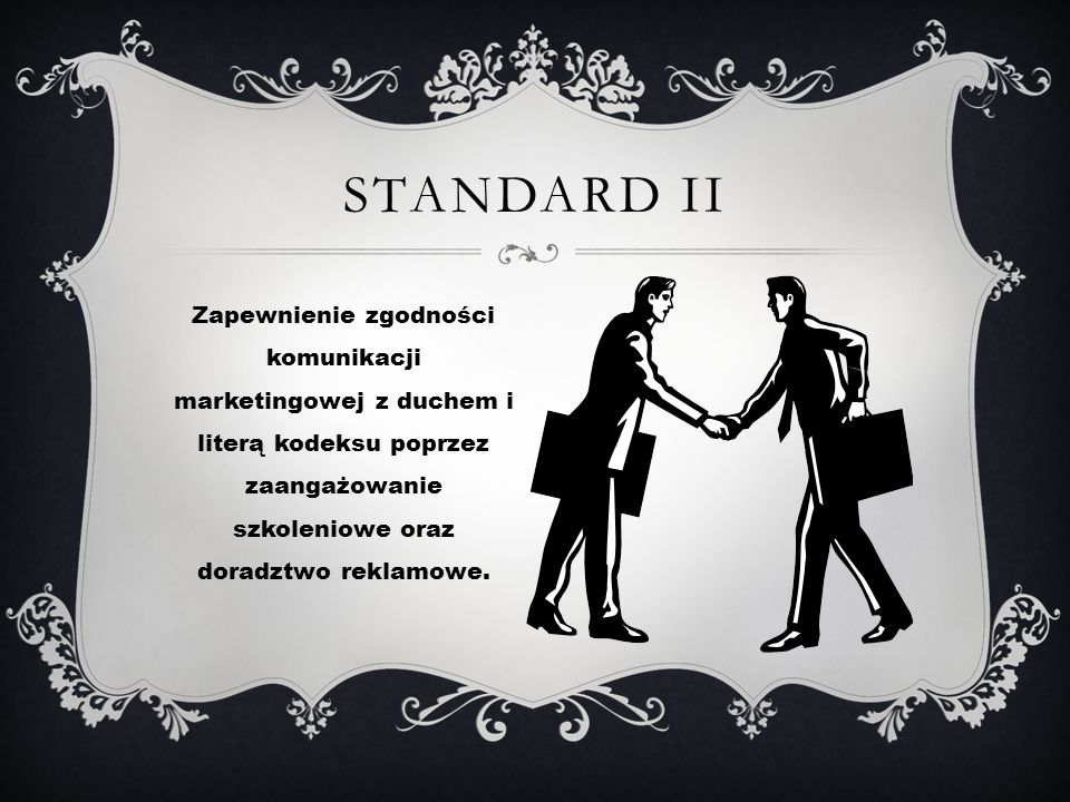 Standard II Zapewnienie zgodności komunikacji marketingowej z duchem i literą kodeksu poprzez zaangażowanie szkoleniowe oraz doradztwo reklamowe.