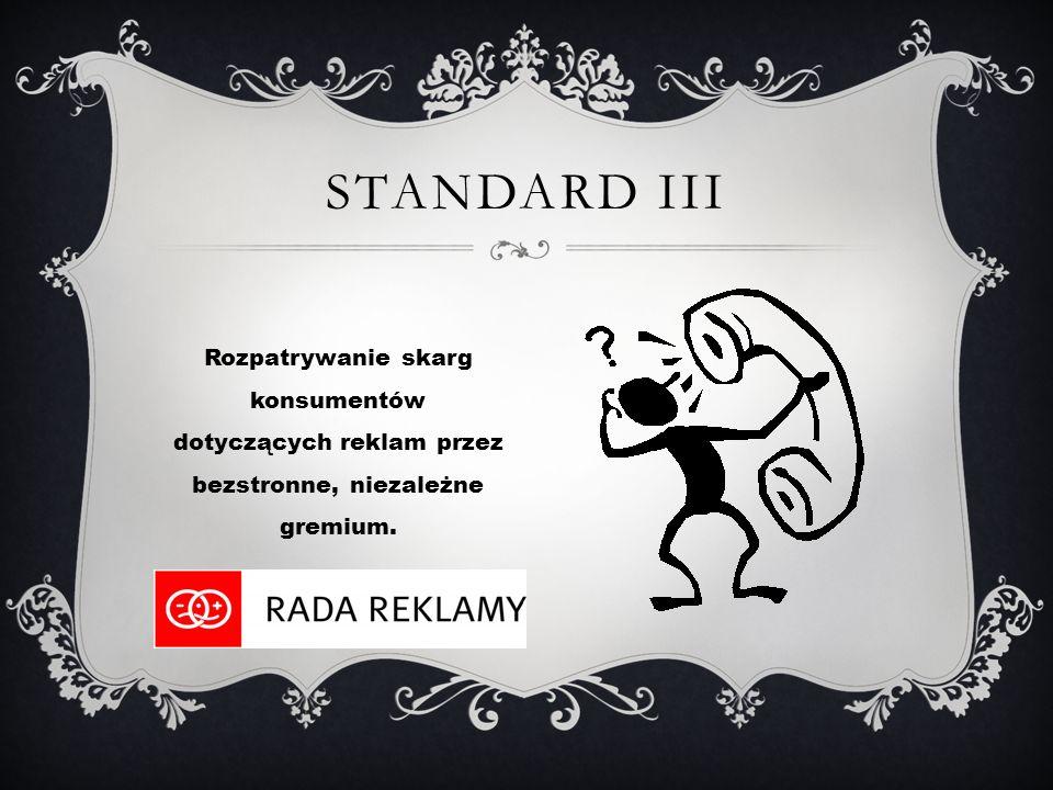 Standard III Rozpatrywanie skarg konsumentów dotyczących reklam przez bezstronne, niezależne gremium.
