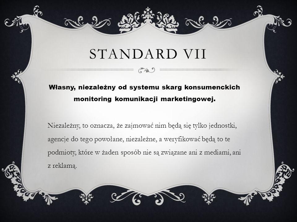 Standard VII Własny, niezależny od systemu skarg konsumenckich monitoring komunikacji marketingowej.