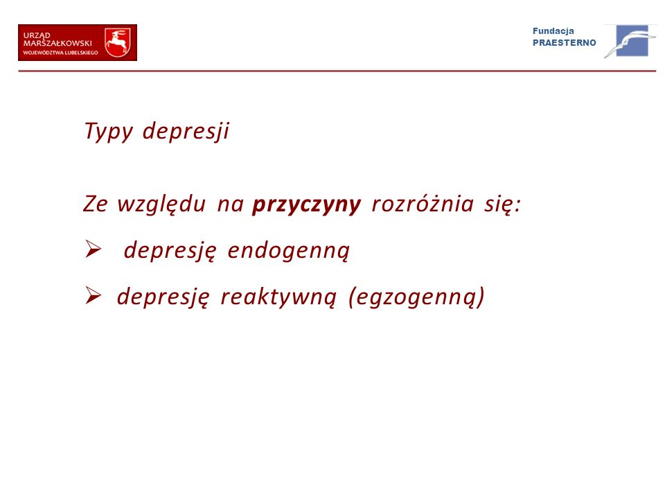 Typy depresji Ze względu na przyczyny rozróżnia się: depresję endogenną.