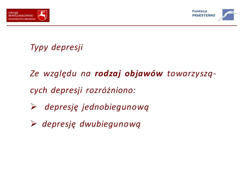 Typy depresji Ze względu na rodzaj objawów towarzyszą-cych depresji rozróżniono: depresję jednobiegunową.