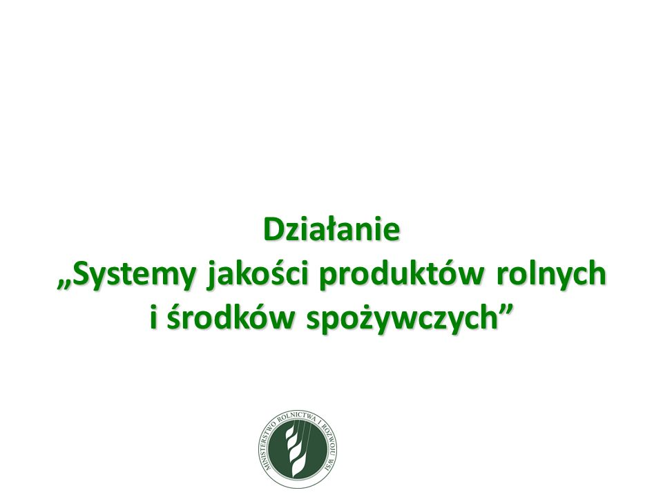 """Działanie """"Systemy jakości produktów rolnych i środków spożywczych"""