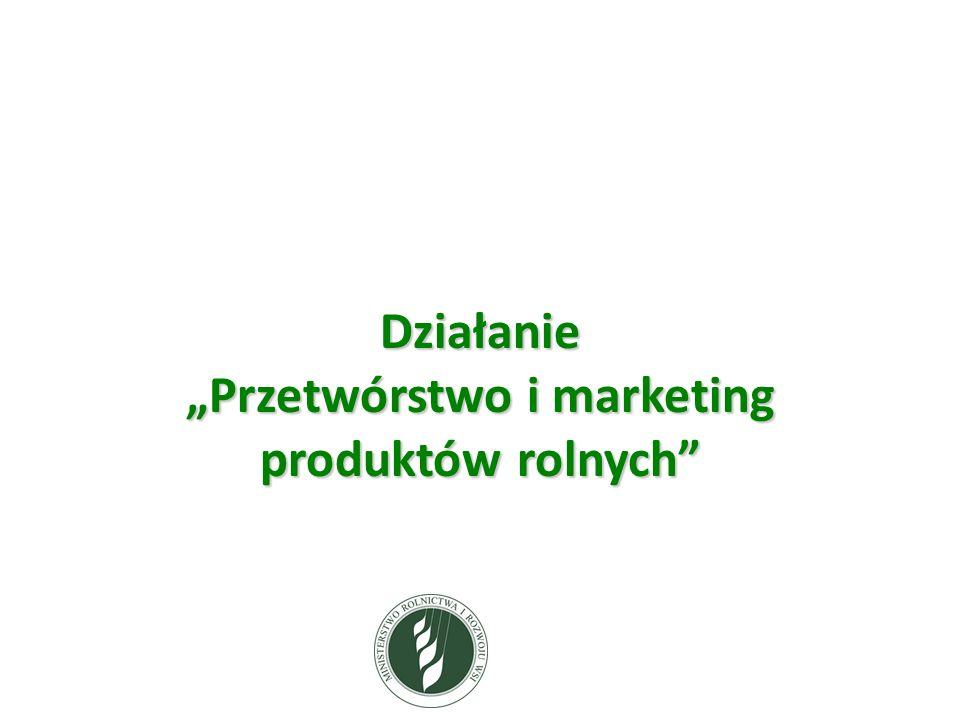 """Działanie """"Przetwórstwo i marketing produktów rolnych"""