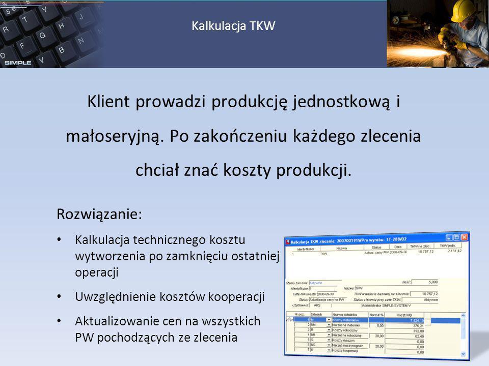 Kalkulacja TKW Klient prowadzi produkcję jednostkową i małoseryjną. Po zakończeniu każdego zlecenia chciał znać koszty produkcji.
