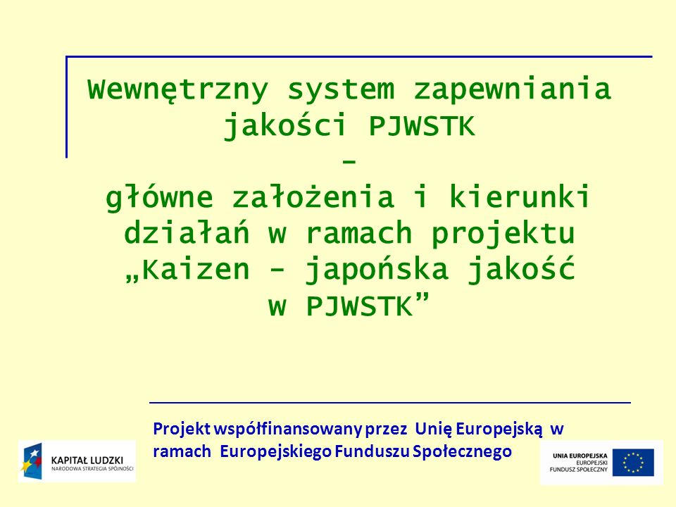 """Wewnętrzny system zapewniania jakości PJWSTK - główne założenia i kierunki działań w ramach projektu """"Kaizen - japońska jakość w PJWSTK"""