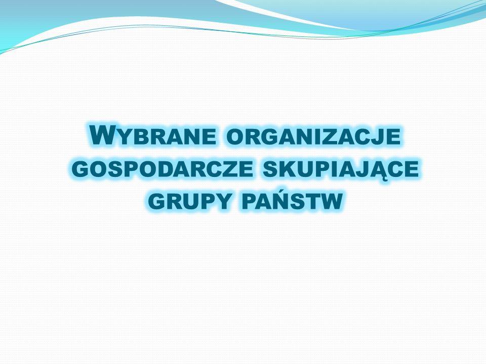 Wybrane organizacje gospodarcze skupiające grupy państw