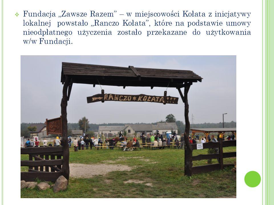 """Fundacja """"Zawsze Razem – w miejscowości Kołata z inicjatywy lokalnej powstało """"Ranczo Kołata , które na podstawie umowy nieodpłatnego użyczenia zostało przekazane do użytkowania w/w Fundacji."""