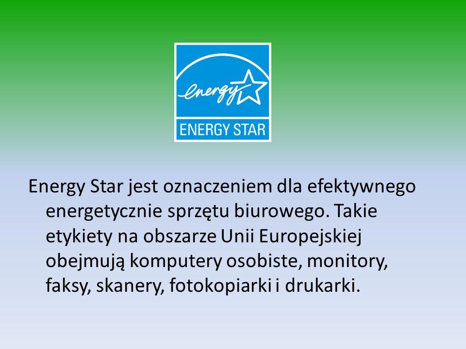 Energy Star jest oznaczeniem dla efektywnego energetycznie sprzętu biurowego.