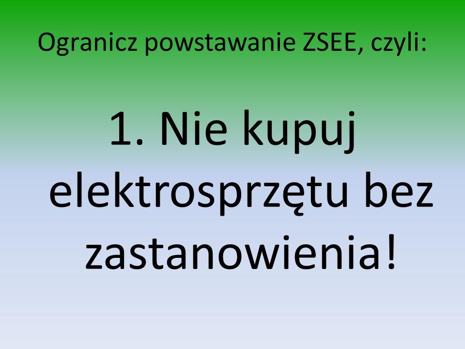 Ogranicz powstawanie ZSEE, czyli: