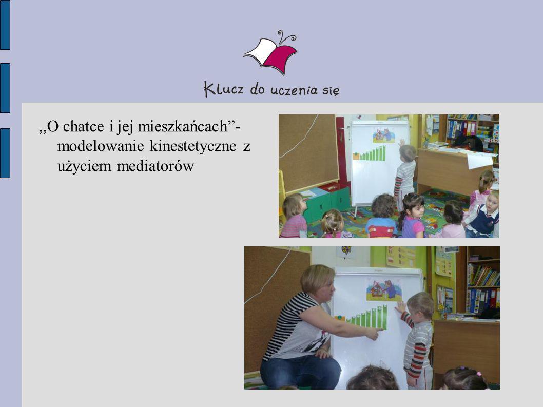 ,,O chatce i jej mieszkańcach - modelowanie kinestetyczne z użyciem mediatorów