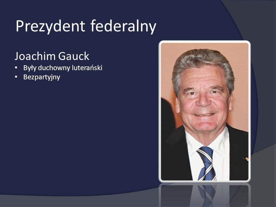 Prezydent federalny Joachim Gauck Były duchowny luterański Bezpartyjny