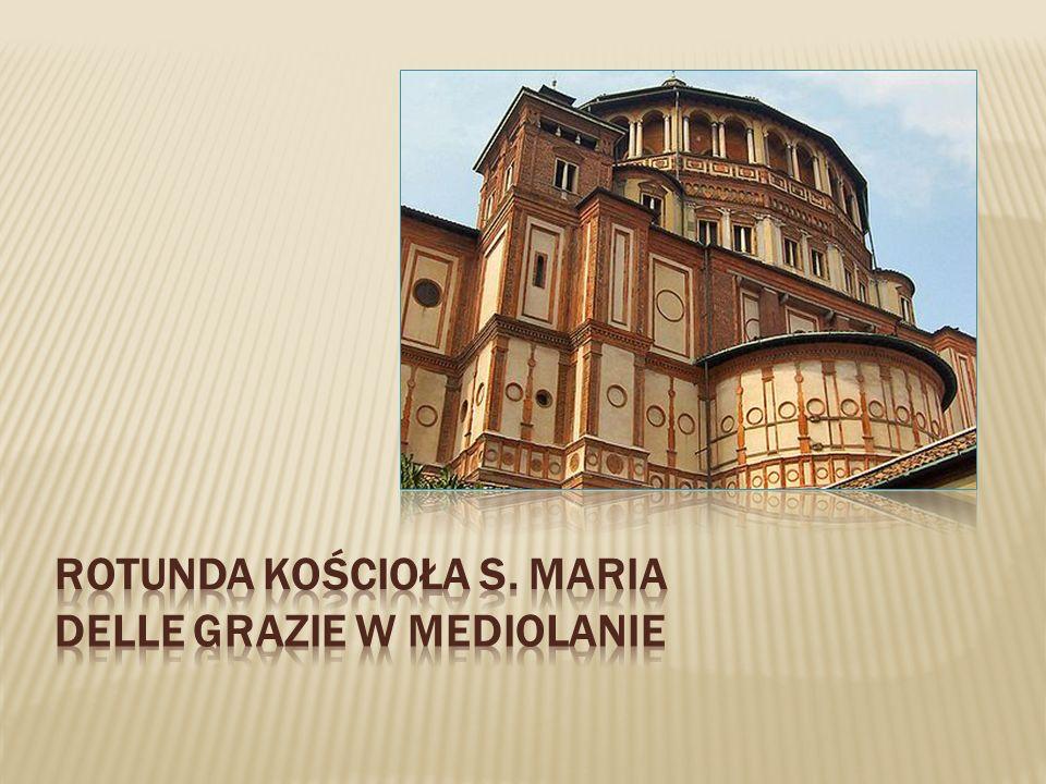 rotunda kościoła S. Maria delle Grazie w Mediolanie