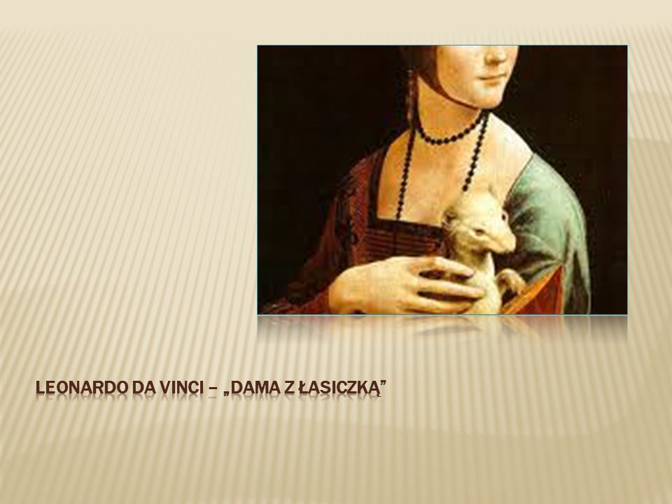 """Leonardo da Vinci – """"dama z łasiczką"""