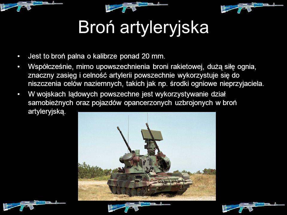 Broń artyleryjska Jest to broń palna o kalibrze ponad 20 mm.