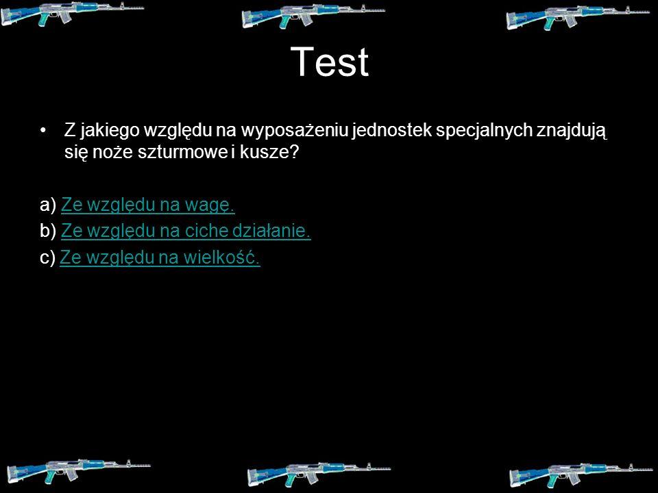 Test Z jakiego względu na wyposażeniu jednostek specjalnych znajdują się noże szturmowe i kusze a) Ze względu na wagę.