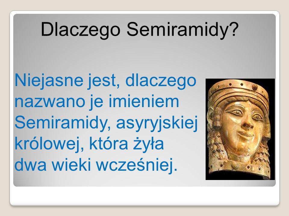 Dlaczego Semiramidy.