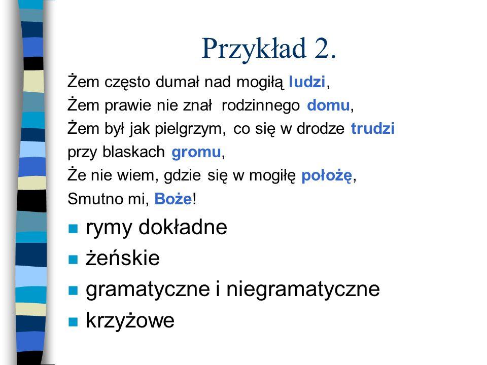 Przykład 2. rymy dokładne żeńskie gramatyczne i niegramatyczne