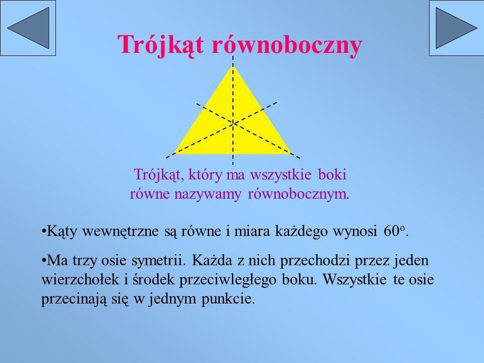 Trójkąt, który ma wszystkie boki równe nazywamy równobocznym.