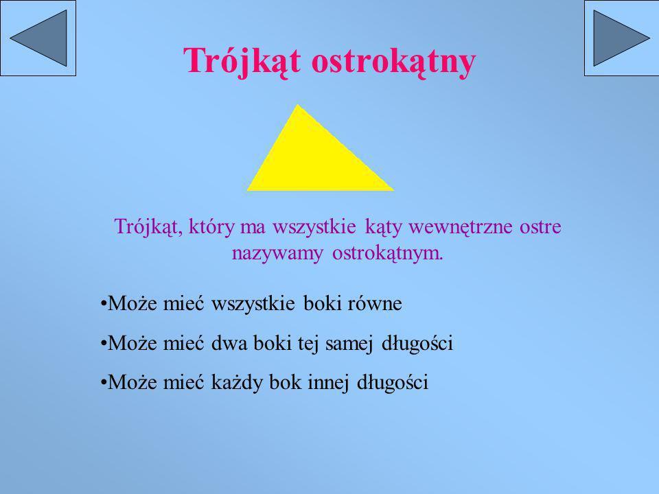 Trójkąt ostrokątny Trójkąt, który ma wszystkie kąty wewnętrzne ostre nazywamy ostrokątnym. Może mieć wszystkie boki równe.