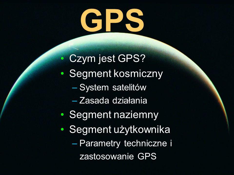 GPS Czym jest GPS Segment kosmiczny Segment naziemny
