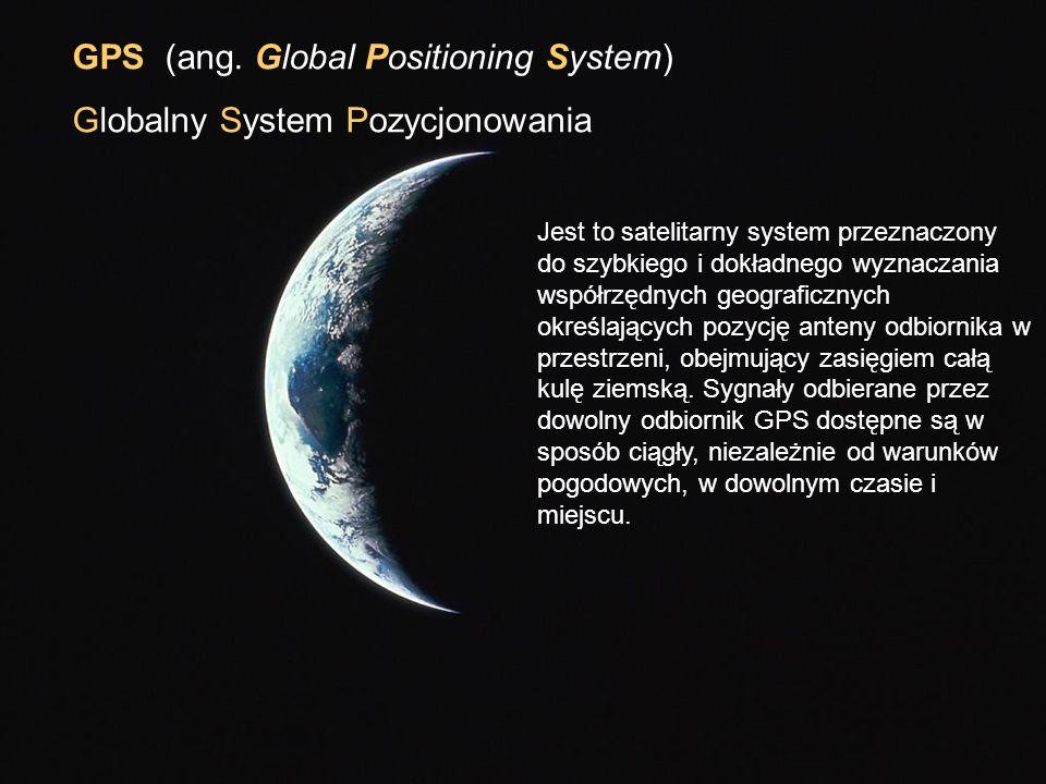 GPS (ang. Global Positioning System) Globalny System Pozycjonowania