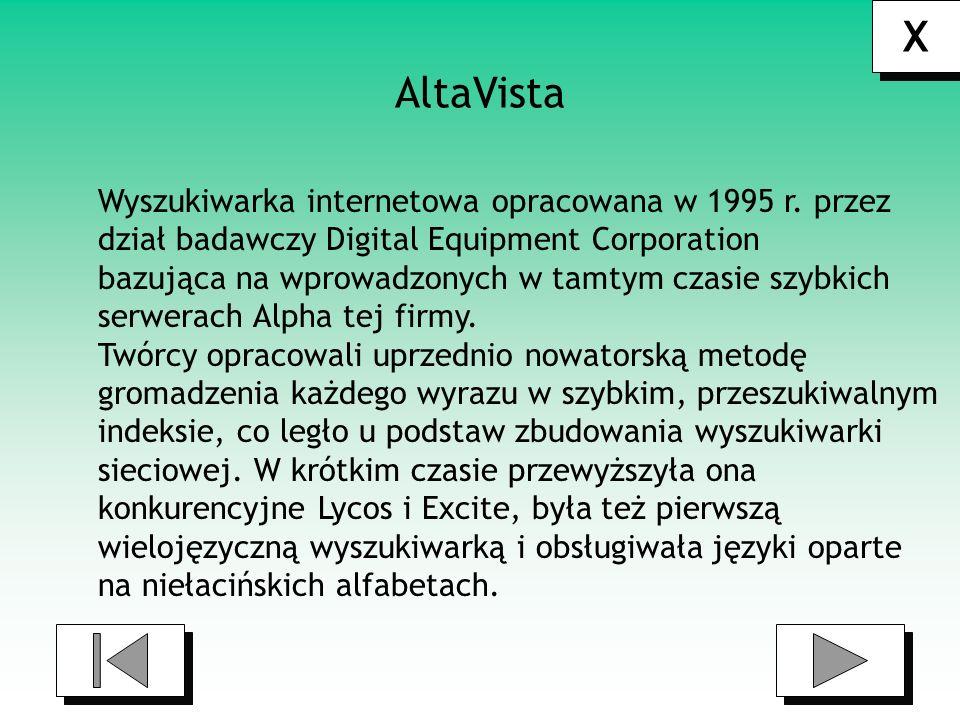 X AltaVista Wyszukiwarka internetowa opracowana w 1995 r. przez