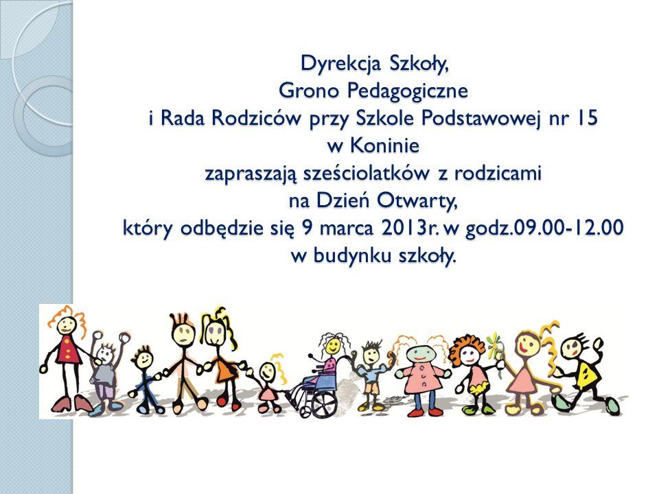 Dyrekcja Szkoły, Grono Pedagogiczne i Rada Rodziców przy Szkole Podstawowej nr 15 w Koninie zapraszają sześciolatków z rodzicami na Dzień Otwarty, który odbędzie się 9 marca 2013r.