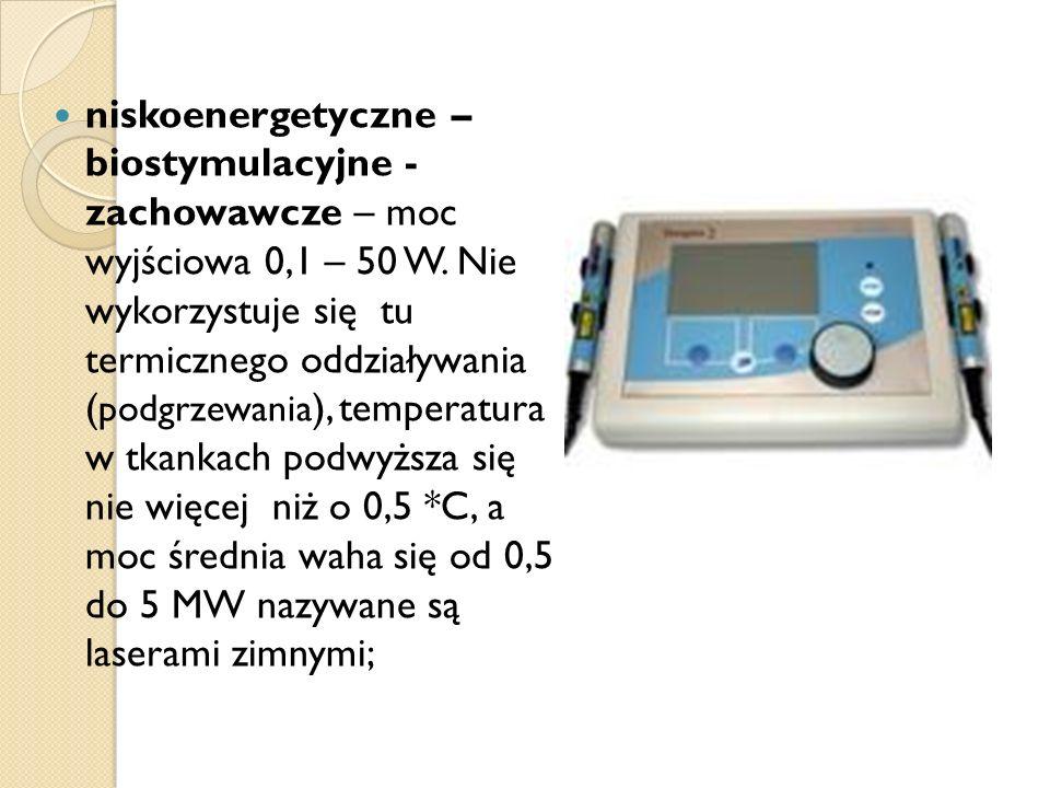 niskoenergetyczne – biostymulacyjne - zachowawcze – moc wyjściowa 0,1 – 50 W.