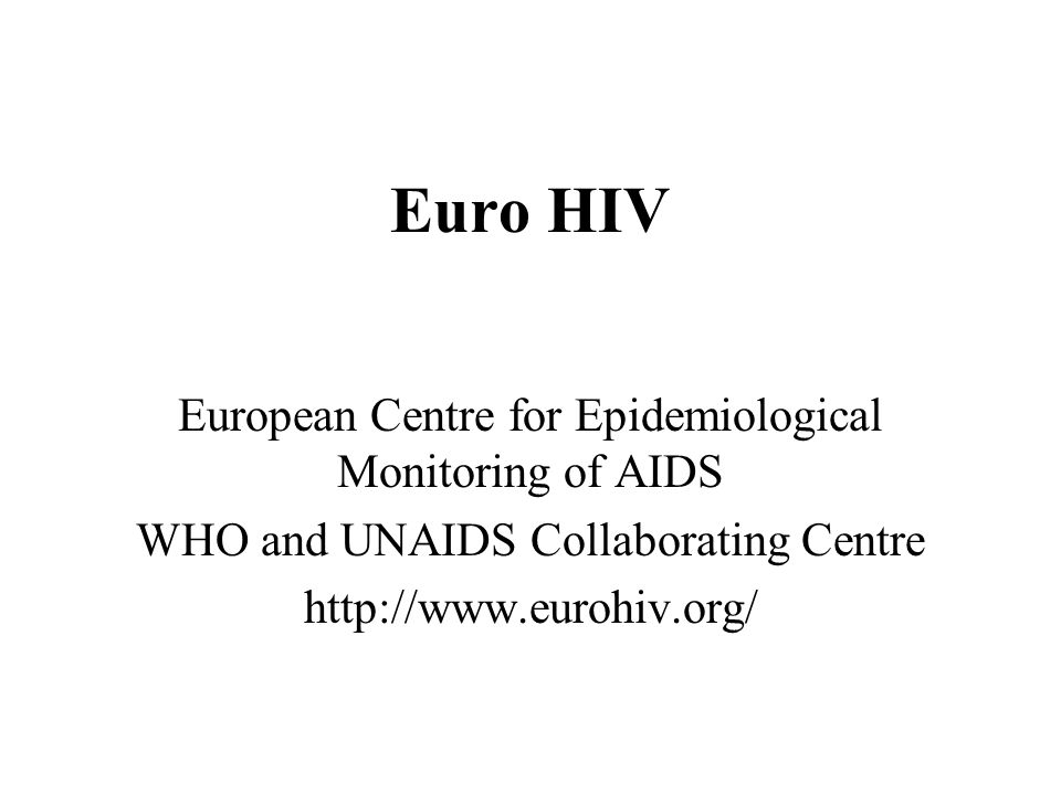 Euro HIV European Centre for Epidemiological Monitoring of AIDS