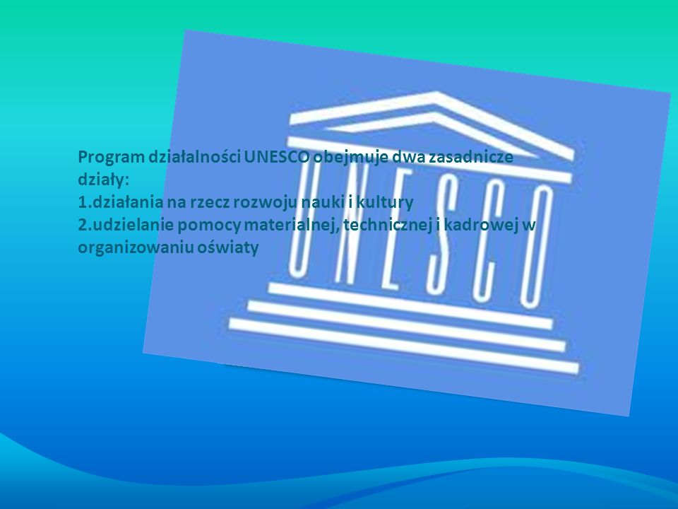 Program działalności UNESCO obejmuje dwa zasadnicze działy: 1